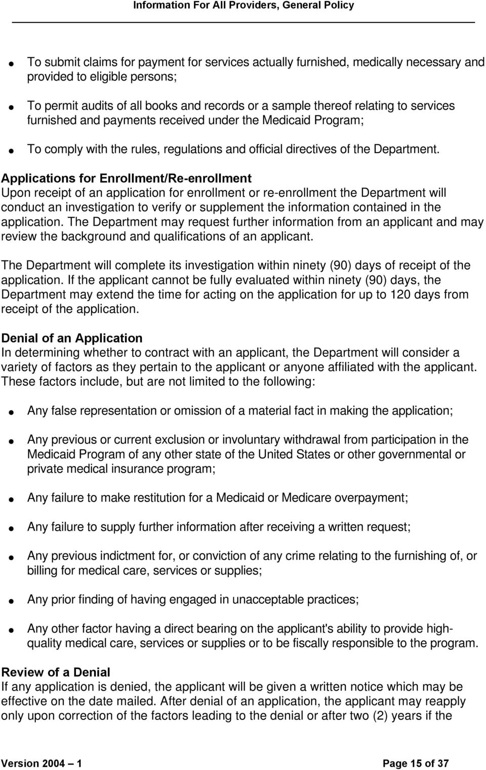 Applications for Enrollment/Re-enrollment Upon receipt of an application for enrollment or re-enrollment the Department will conduct an investigation to verify or supplement the information contained