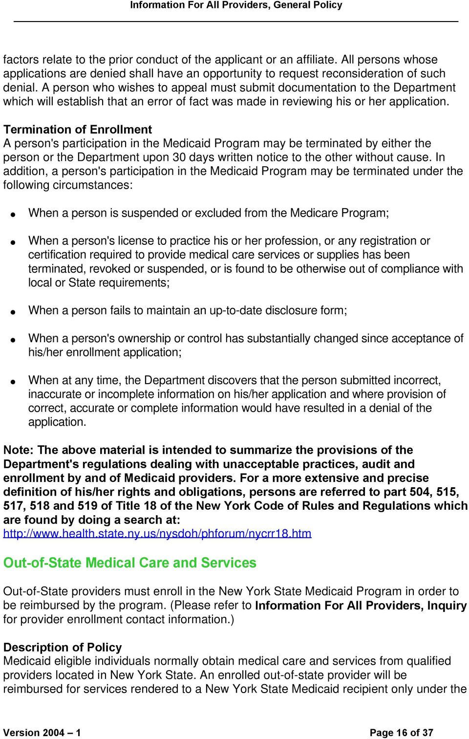 Termination of Enrollment A person's participation in the Medicaid Program may be terminated by either the person or the Department upon 30 days written notice to the other without cause.