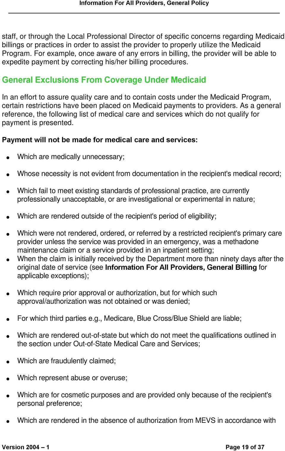 General Exclusions From Coverage Under Medicaid In an effort to assure quality care and to contain costs under the Medicaid Program, certain restrictions have been placed on Medicaid payments to