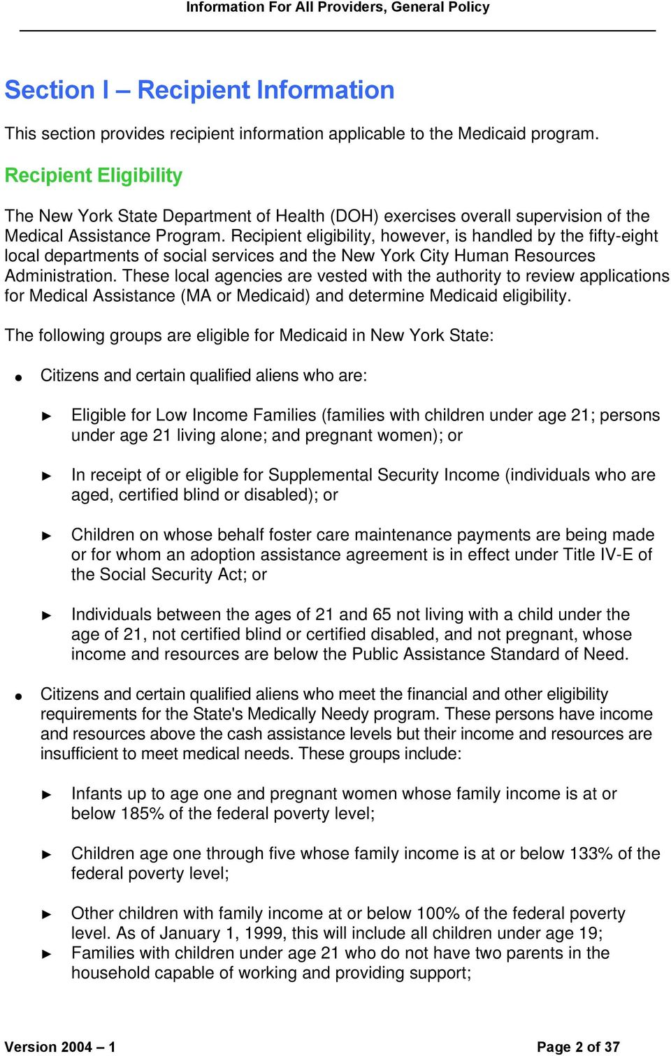 Recipient eligibility, however, is handled by the fifty-eight local departments of social services and the New York City Human Resources Administration.