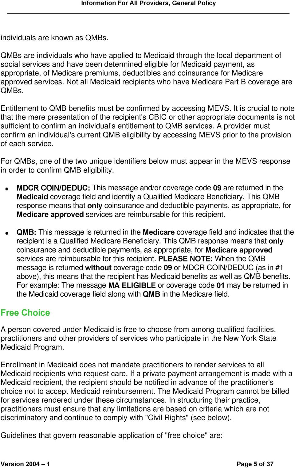 deductibles and coinsurance for Medicare approved services. Not all Medicaid recipients who have Medicare Part B coverage are QMBs. Entitlement to QMB benefits must be confirmed by accessing MEVS.
