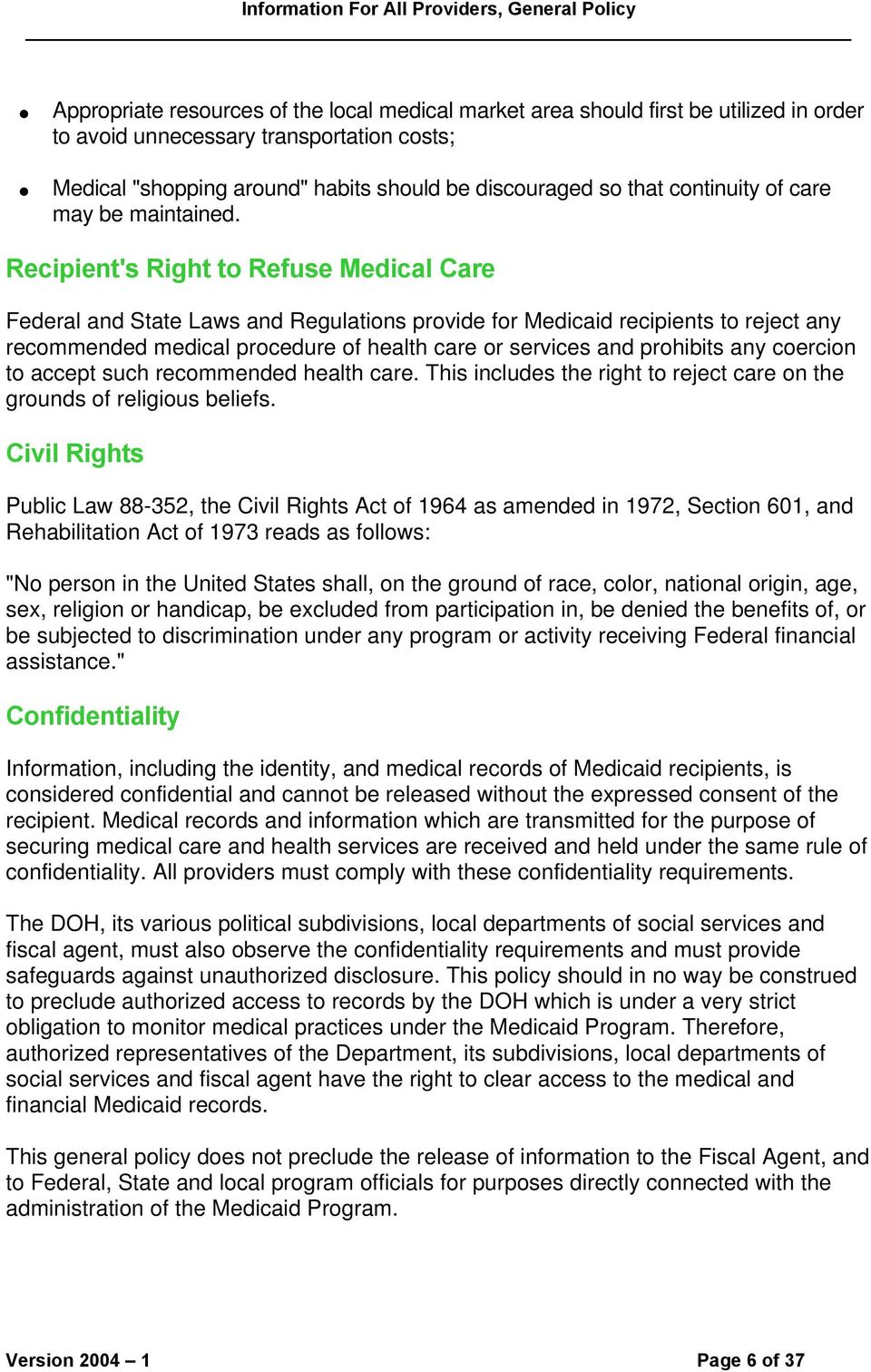 Recipient's Right to Refuse Medical Care Federal and State Laws and Regulations provide for Medicaid recipients to reject any recommended medical procedure of health care or services and prohibits