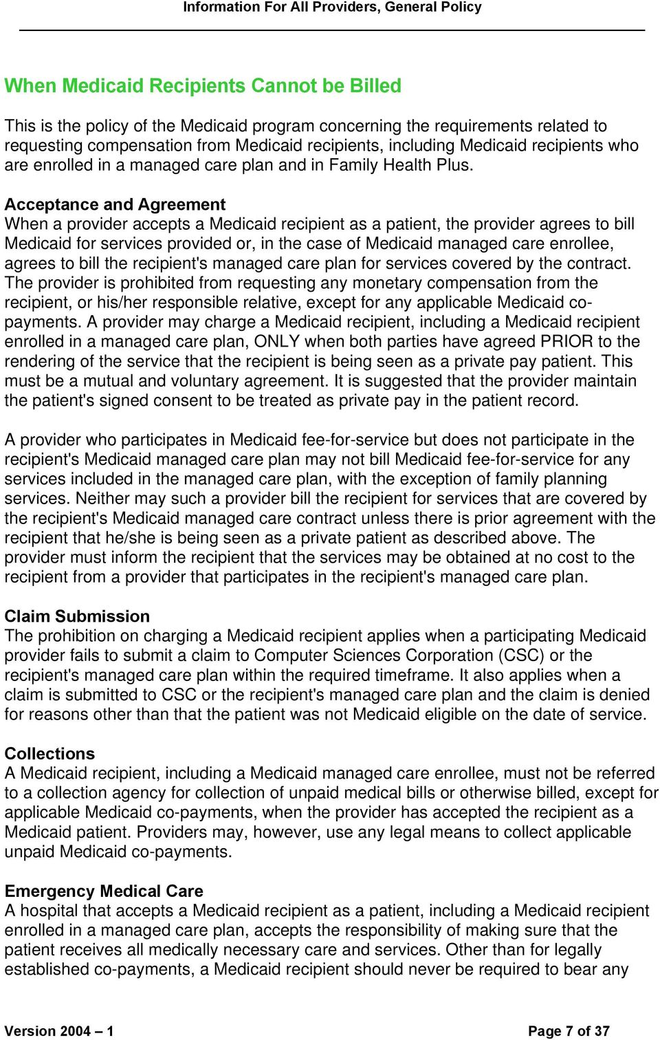 Acceptance and Agreement When a provider accepts a Medicaid recipient as a patient, the provider agrees to bill Medicaid for services provided or, in the case of Medicaid managed care enrollee,