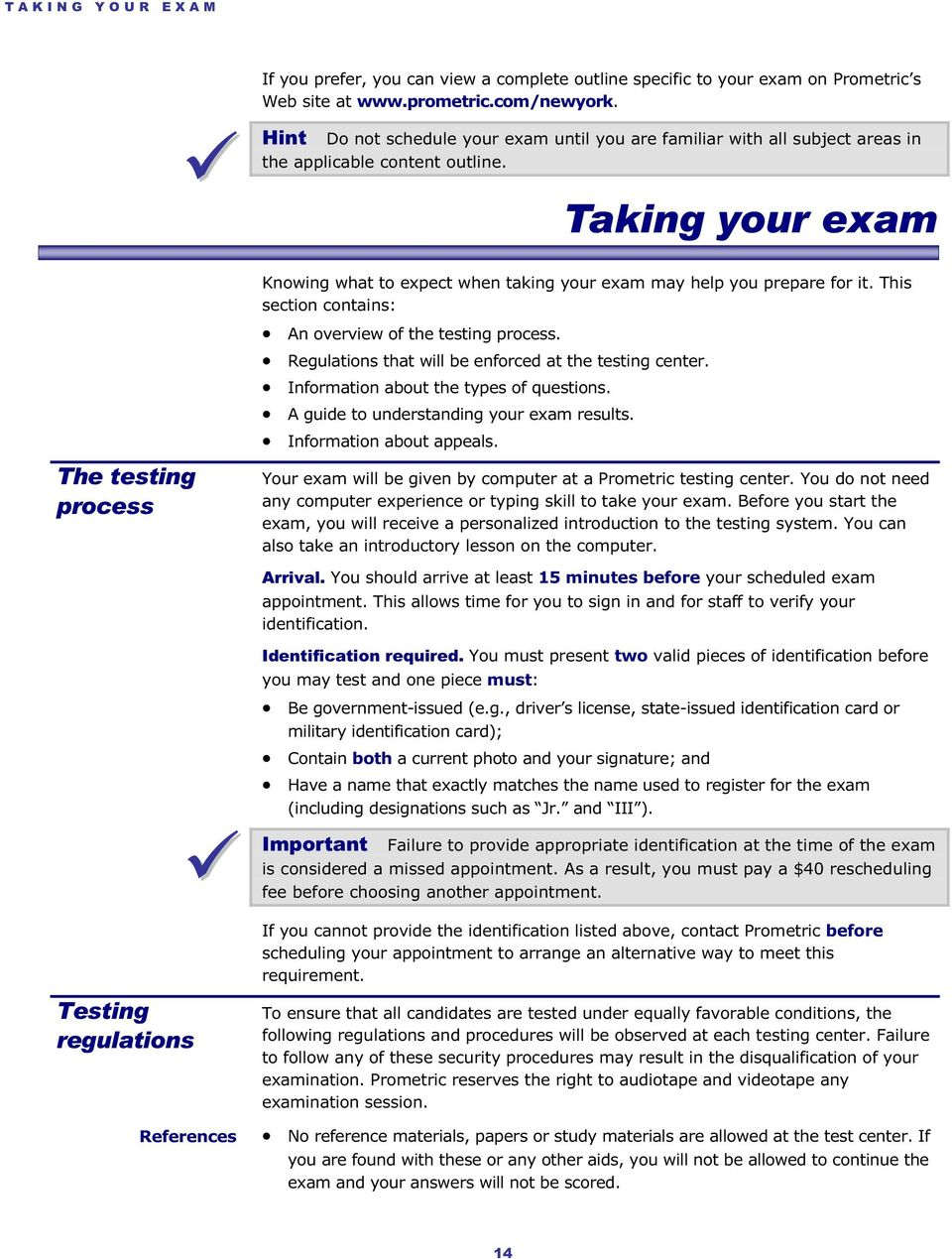 Taking your exam Knowing what to expect when taking your exam may help you prepare for it. This section contains: An overview of the testing process.
