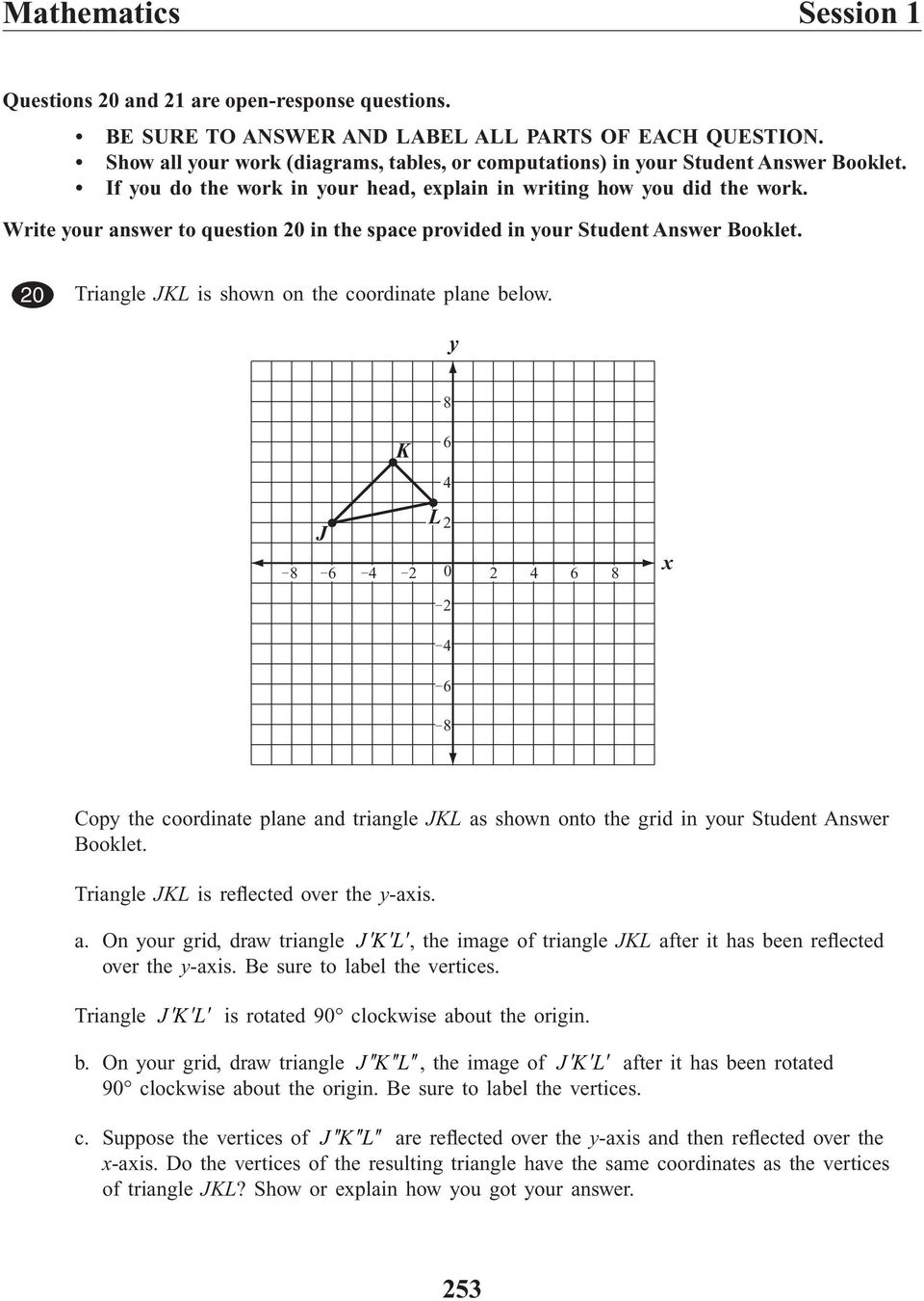 Write your answer to question 20 in the space provided in your Student Answer Booklet. ID:285593 CMC308_JKL.eps, CMC308_JK Common EQ 20 Triangle JKL is shown on the coordinate plane below.