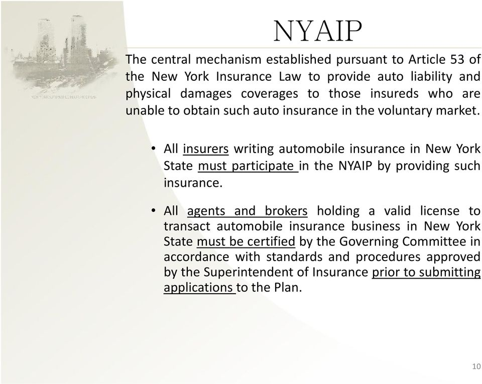 All insurers writing automobile insurance in New York State must participate in the NYAIP by providing such insurance.