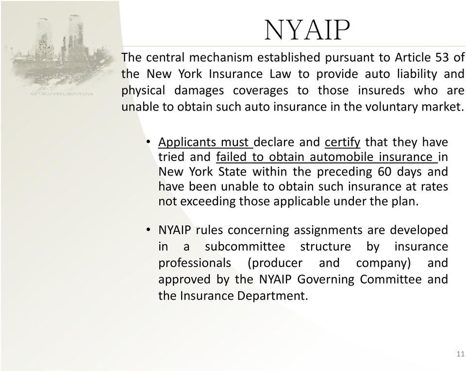 Applicants must declare and certify that they have tried and failed to obtain automobile insurance in New York State within the preceding 60 days and have been unable to