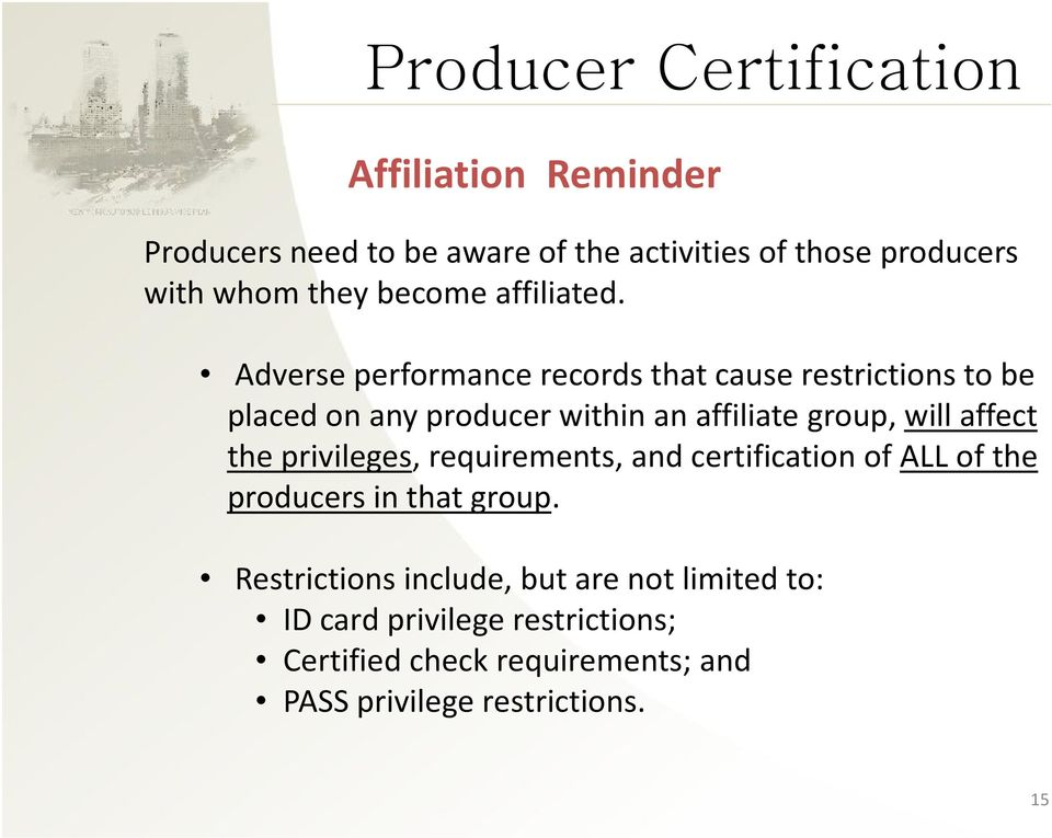 Adverse performance records that cause restrictions to be placed on any producer within an affiliate group, will affect