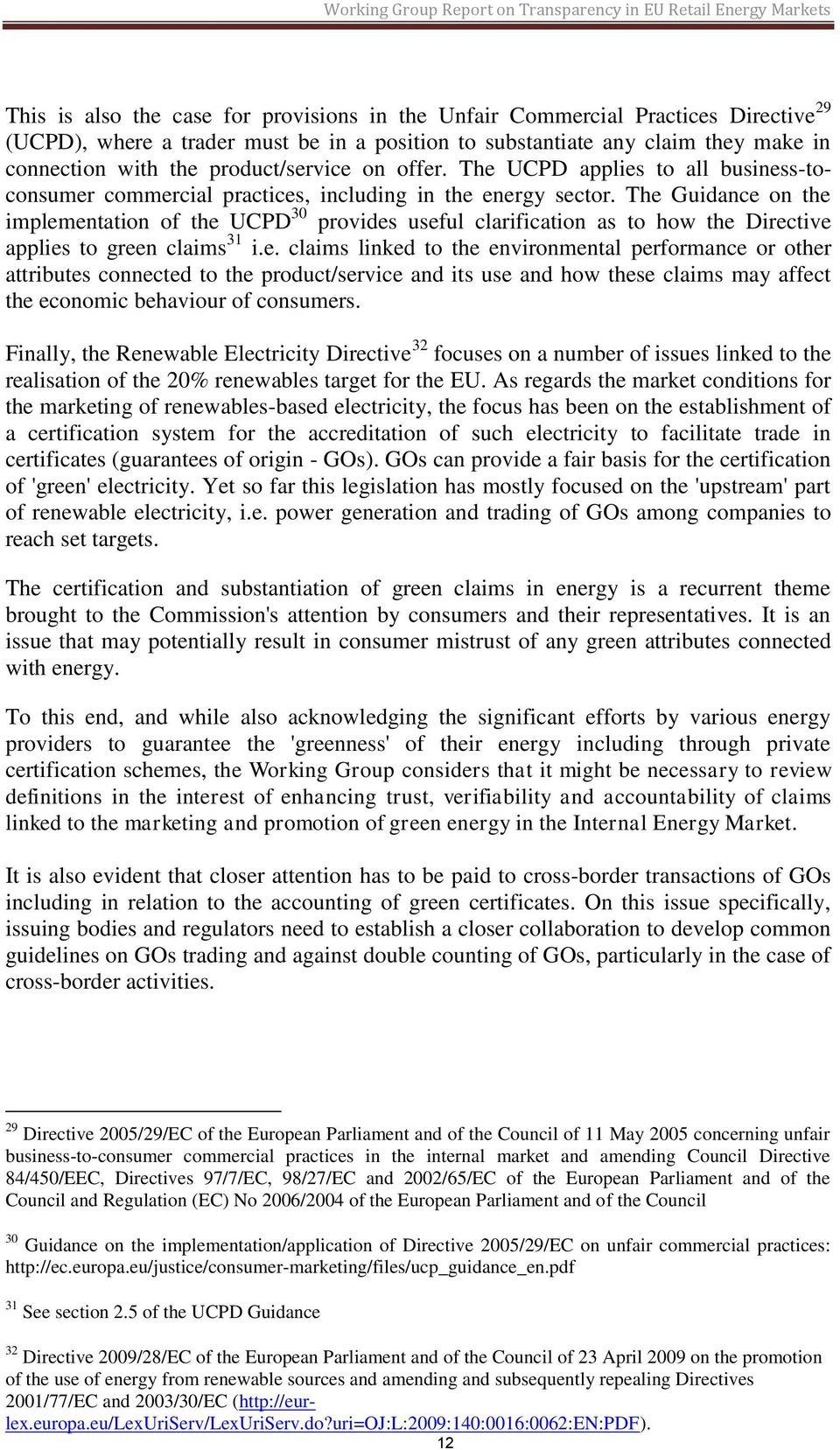 The Guidance on the implementation of the UCPD 30 provides useful clarification as to how the Directive applies to green claims 31 i.e. claims linked to the environmental performance or other attributes connected to the product/service and its use and how these claims may affect the economic behaviour of consumers.