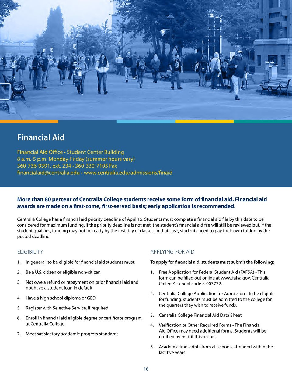 Financial aid awards are made on a first-come, first-served basis; early application is recommended. Centralia College has a financial aid priority deadline of April.