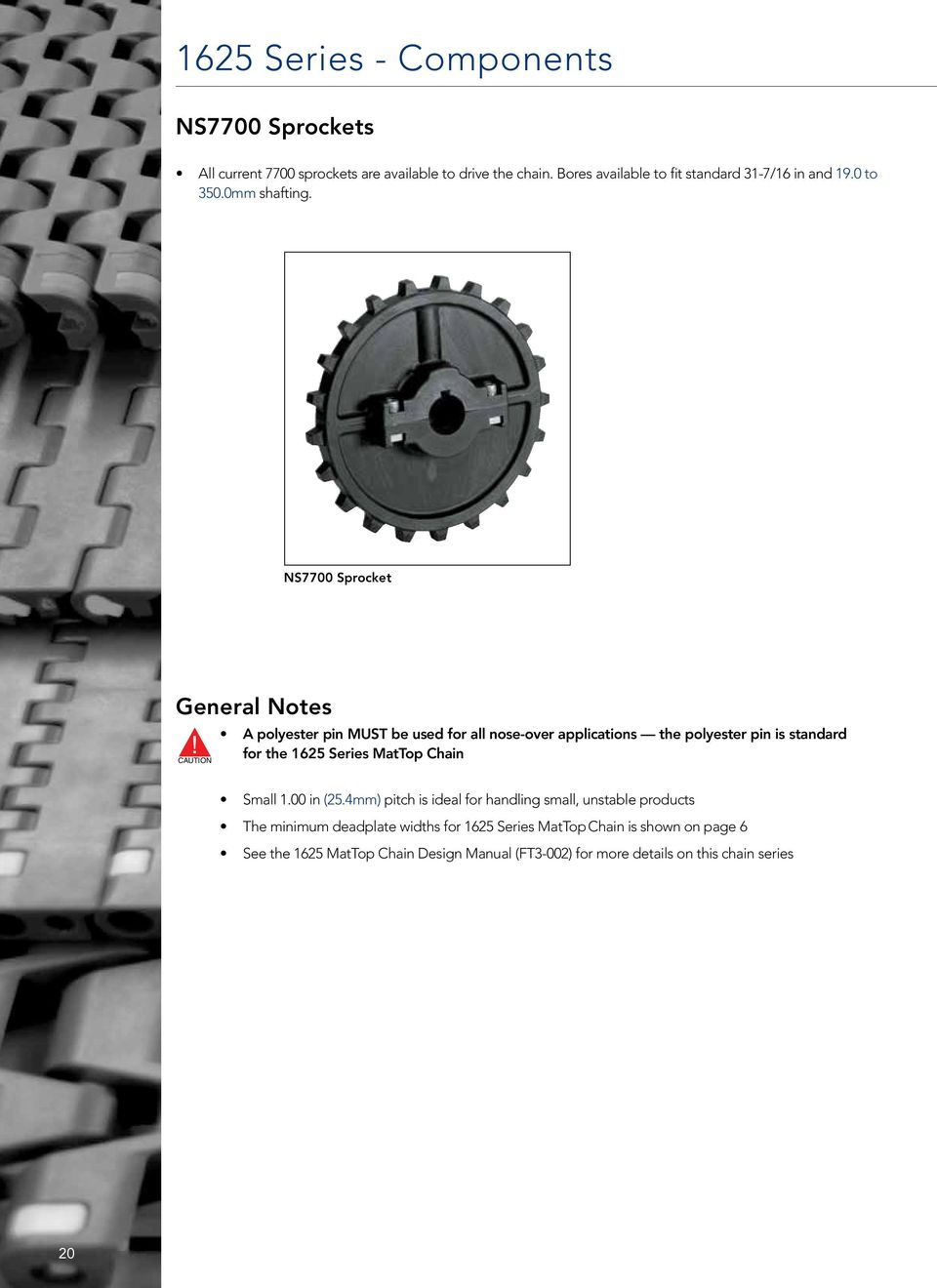 CAUTION A polyester pin MUST be used for all nose-over applications the polyester pin is standard for the 1625 Series MatTop Chain Small 1.