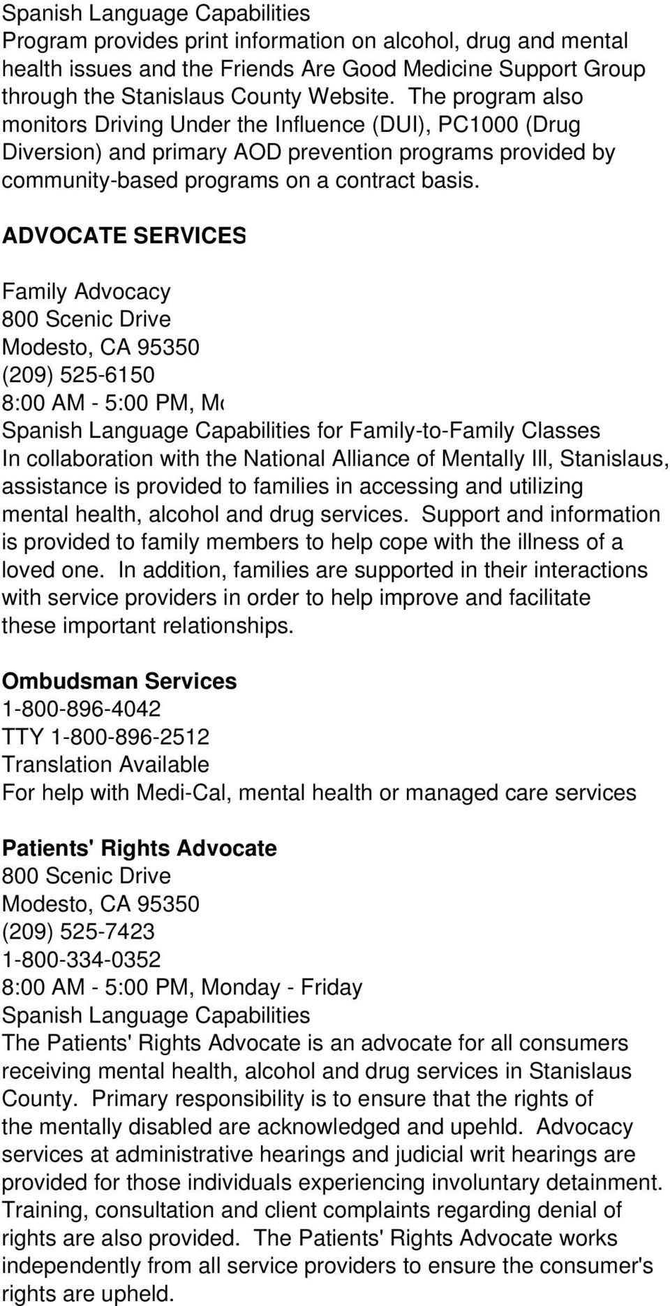 ADVOCATE SERVICES Family Advocacy (209) 525-6150 8:00 AM - 5:00 PM, M o for Family-to-Family Classes In collaboration with the National Alliance of Mentally Ill, Stanislaus, assistance is provided to