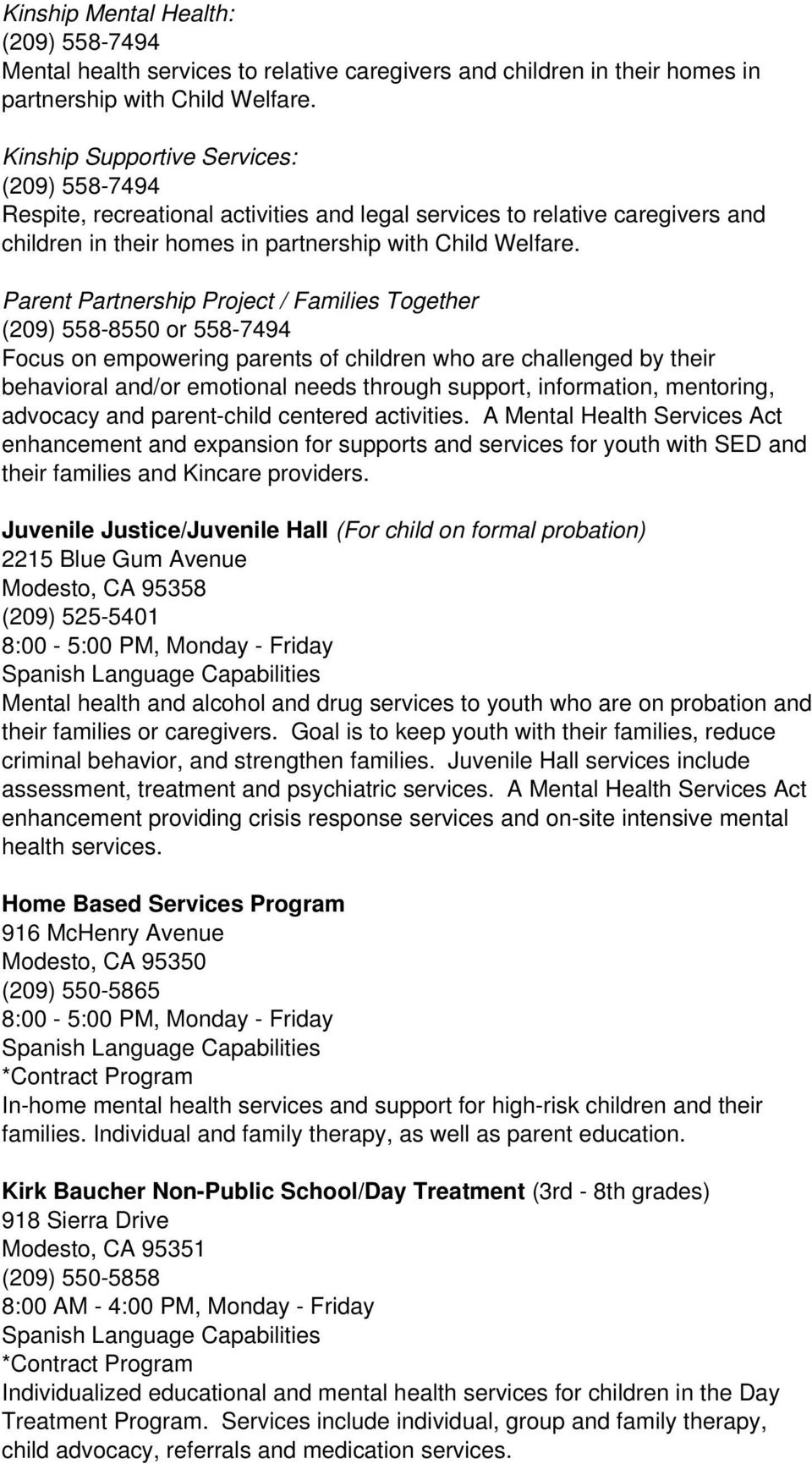 Parent Partnership Project / Families Together (209) 558-8550 or 558-7494 Focus on empowering parents of children who are challenged by their behavioral and/or emotional needs through support,