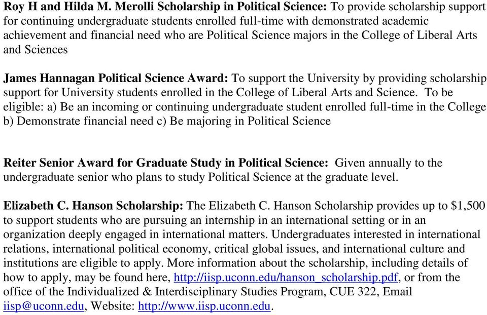 Political Science majors in the College of Liberal Arts and Sciences James Hannagan Political Science Award: To support the University by providing scholarship support for University students