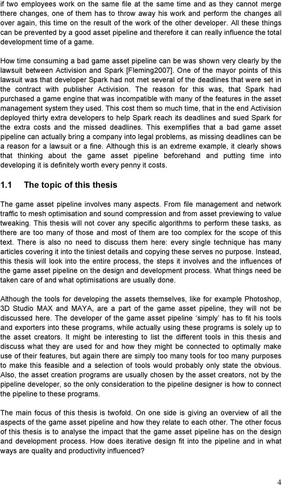 How time consuming a bad game asset pipeline can be was shown very clearly by the lawsuit between Activision and Spark [Fleming2007].