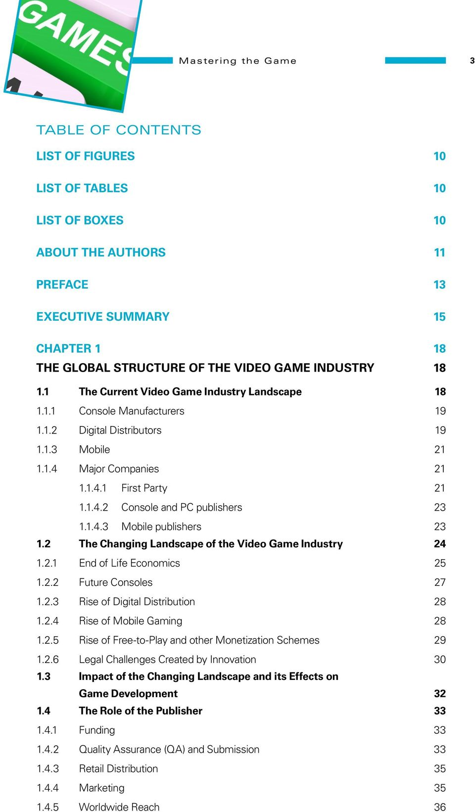 1.4.3 Mobile publishers 23 1.2 The Changing Landscape of the Video Game Industry 24 1.2.1 End of Life Economics 25 1.2.2 Future Consoles 27 1.2.3 Rise of Digital Distribution 28 1.2.4 Rise of Mobile Gaming 28 1.