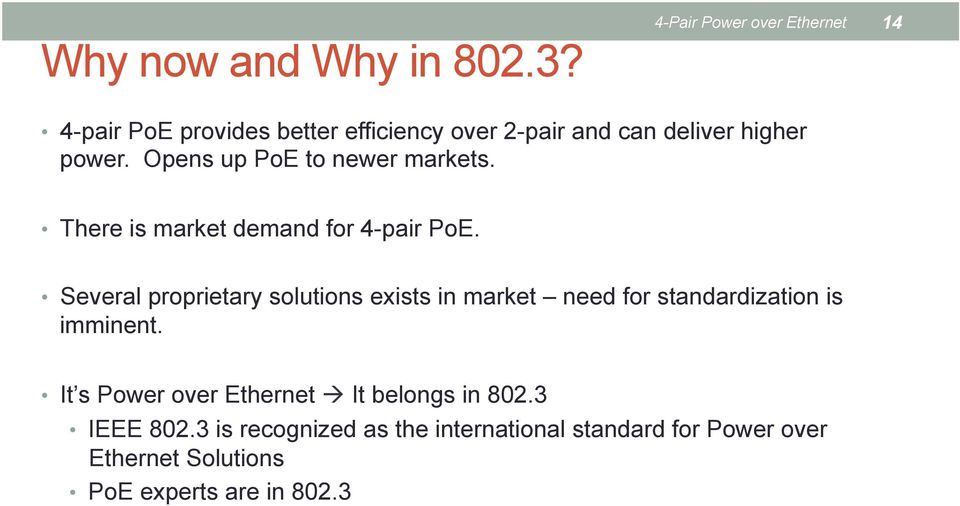 Opens up PoE to newer markets. There is market demand for 4-pair PoE.