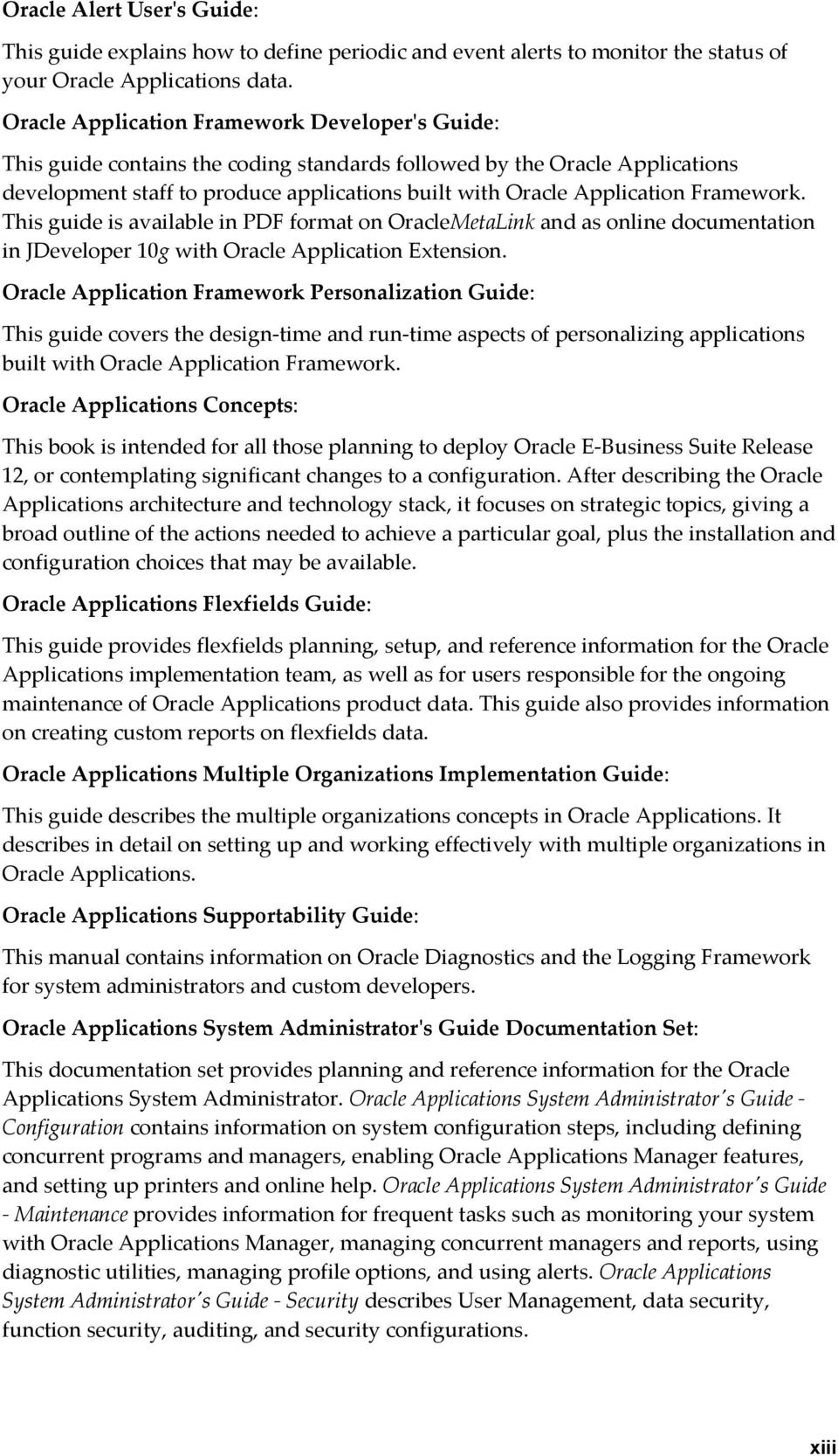 Framework. This guide is available in PDF format on OracleMetaLink and as online documentation in JDeveloper 10g with Oracle Application Extension.
