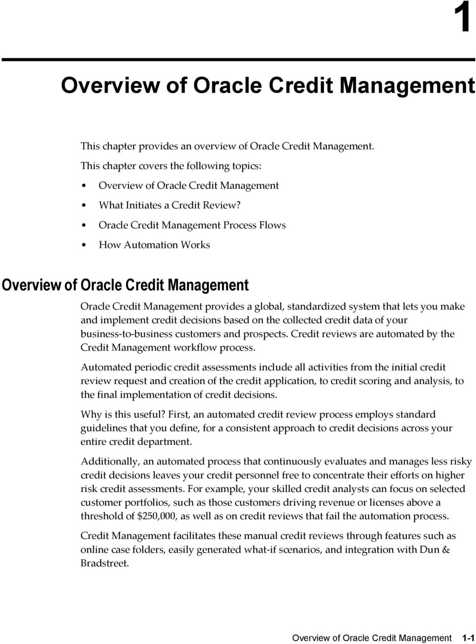 Oracle Credit Management Process Flows How Automation Works Overview of Oracle Credit Management Oracle Credit Management provides a global, standardized system that lets you make and implement