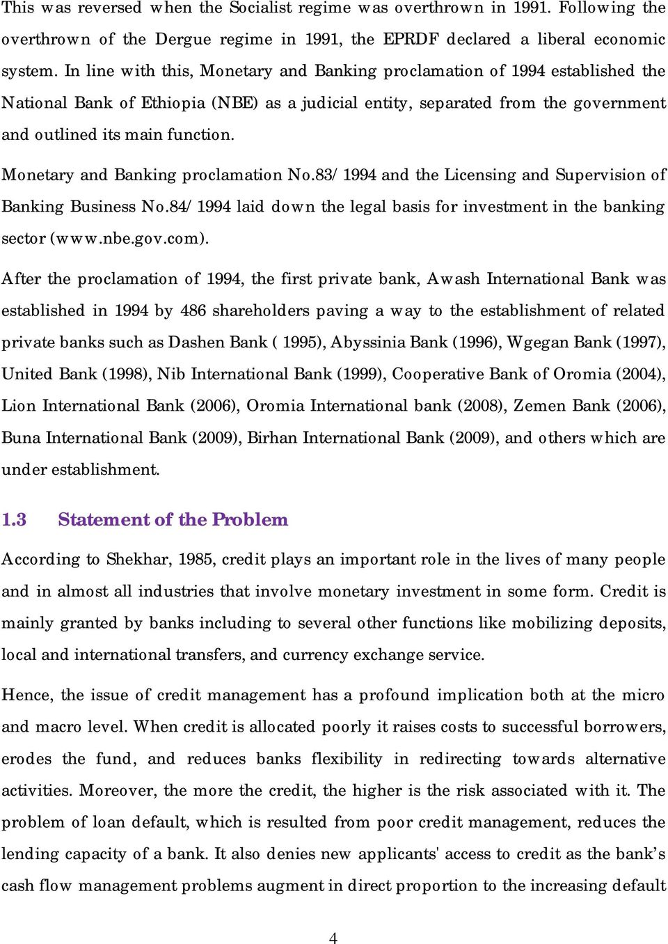 Monetary and Banking proclamation No.83/1994 and the Licensing and Supervision of Banking Business No.84/1994 laid down the legal basis for investment in the banking sector (www.nbe.gov.com).
