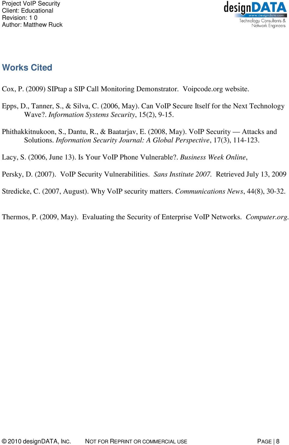 Information Security Journal: A Global Perspective, 17(3), 114-123. Lacy, S. (2006, June 13). Is Your VoIP Phone Vulnerable?. Business Week Online, Persky, D. (2007). VoIP Security Vulnerabilities.