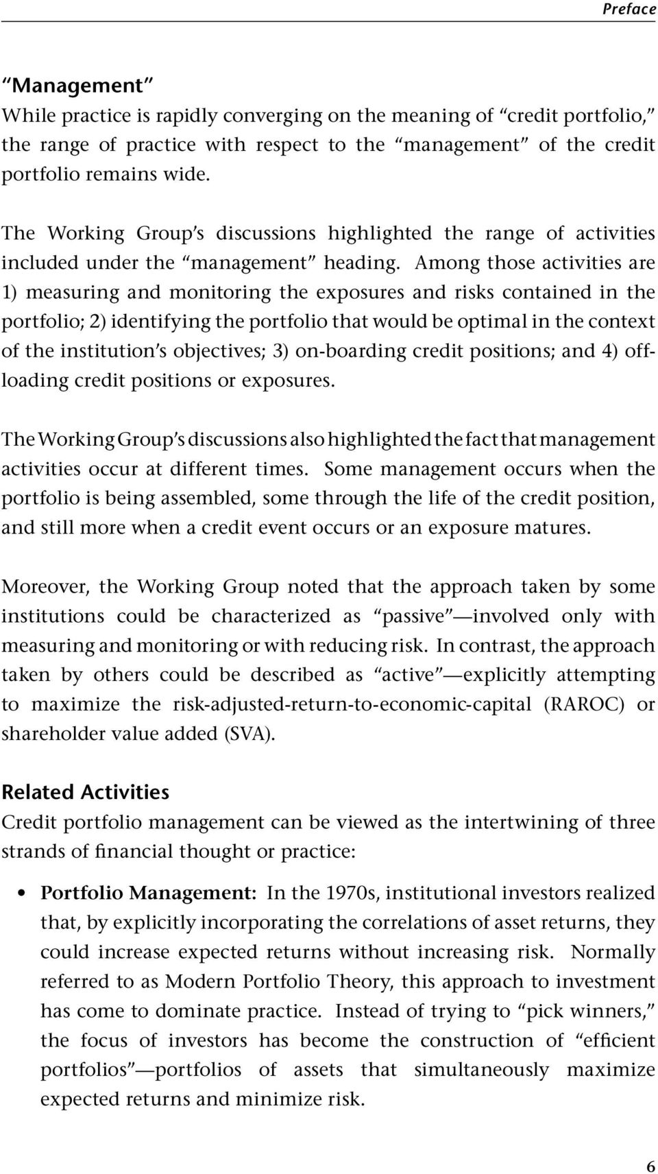 Among those activities are 1) measuring and monitoring the exposures and risks contained in the portfolio; 2) identifying the portfolio that would be optimal in the context of the institution s