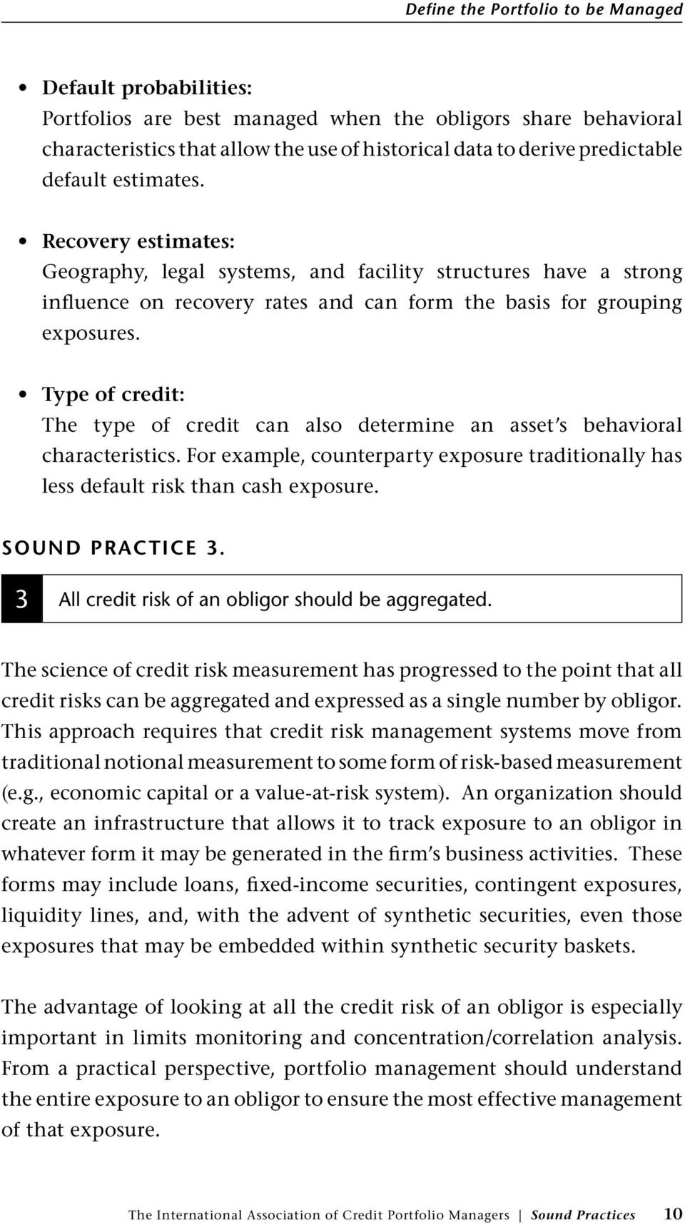 Type of credit: The type of credit can also determine an asset s behavioral characteristics. For example, counterparty exposure traditionally has less default risk than cash exposure.