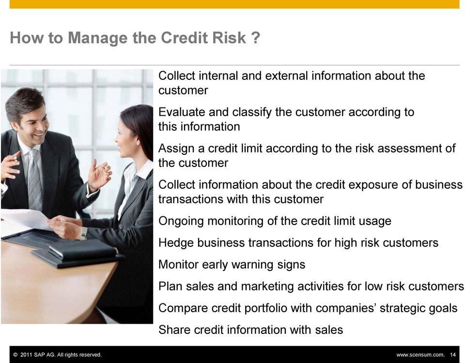 the risk assessment of the customer Collect information about the credit exposure of business transactions with this customer Ongoing monitoring of the credit