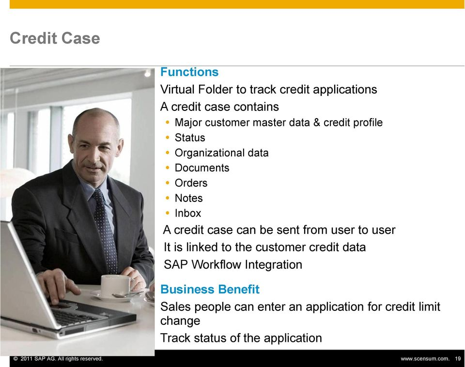the customer credit data SAP Workflow Integration Business Benefit Sales people can enter an application for credit limit