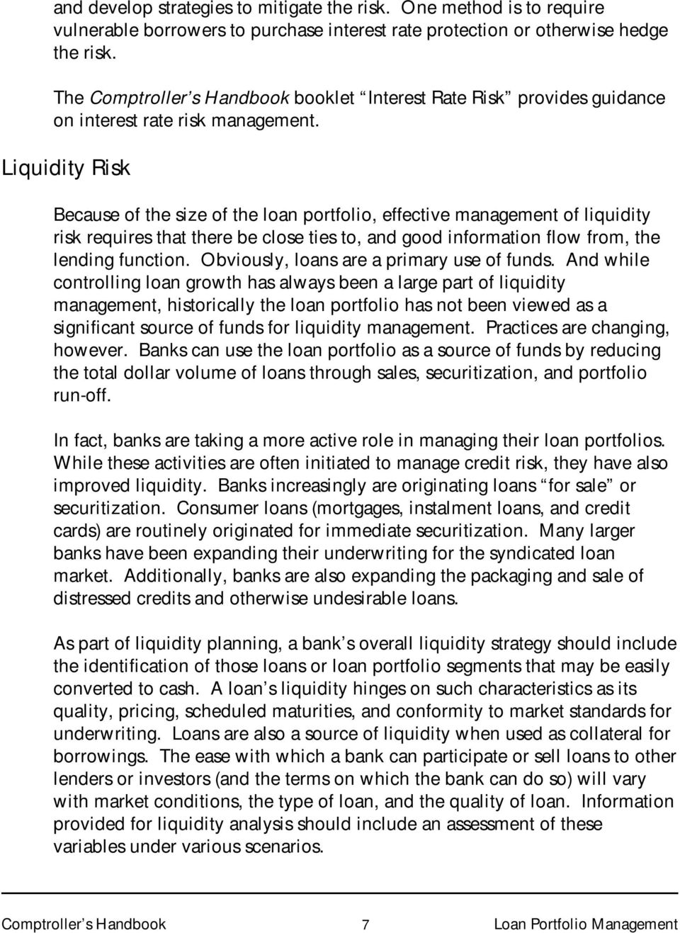 Liquidity Risk Because of the size of the loan portfolio, effective management of liquidity risk requires that there be close ties to, and good information flow from, the lending function.