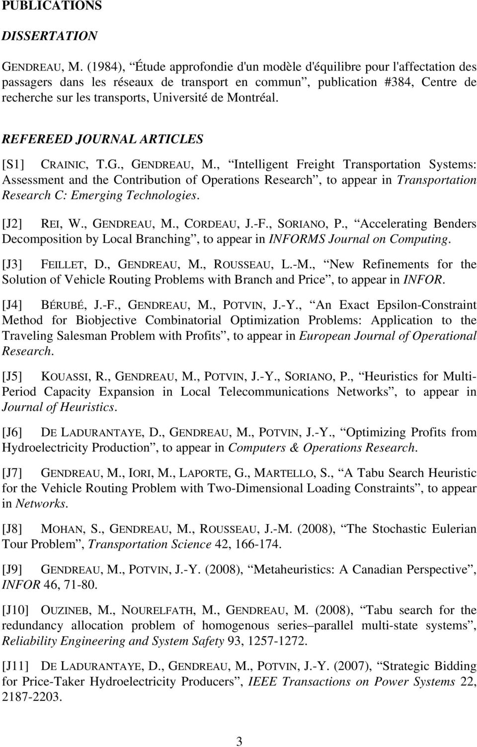 Montréal. REFEREED JOURNAL ARTICLES [S1] CRAINIC, T.G., GENDREAU, M.