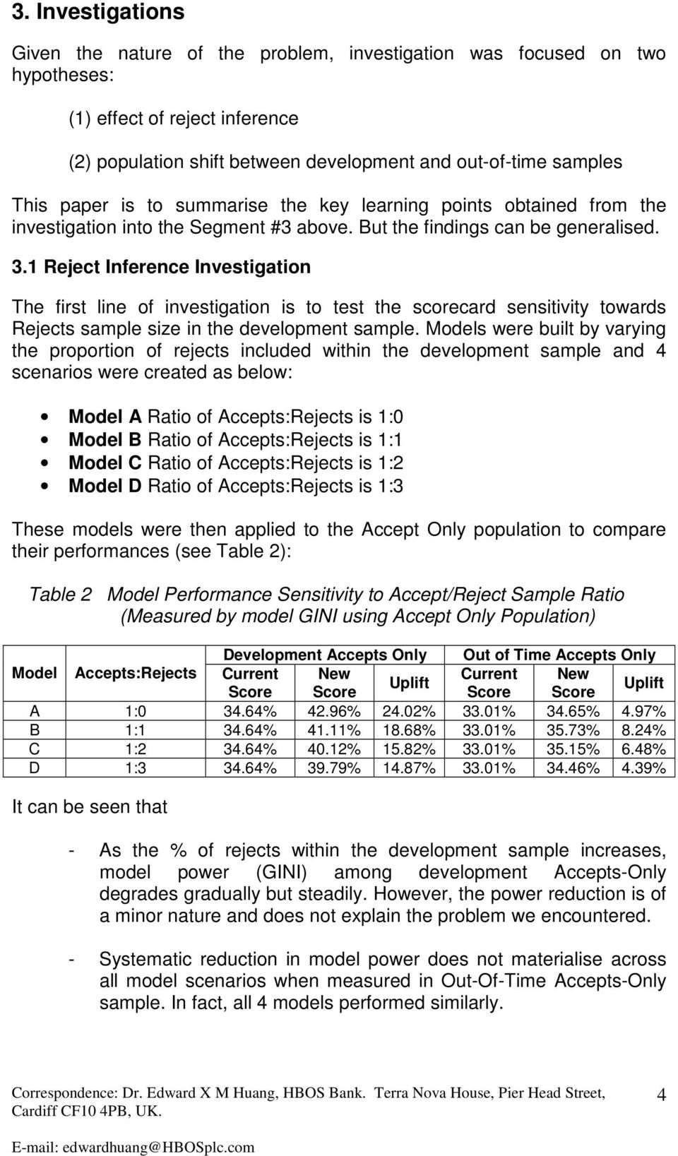 1 Reject Inference Investigation The first line of investigation is to test the scorecard sensitivity towards Rejects sample size in the development sample.
