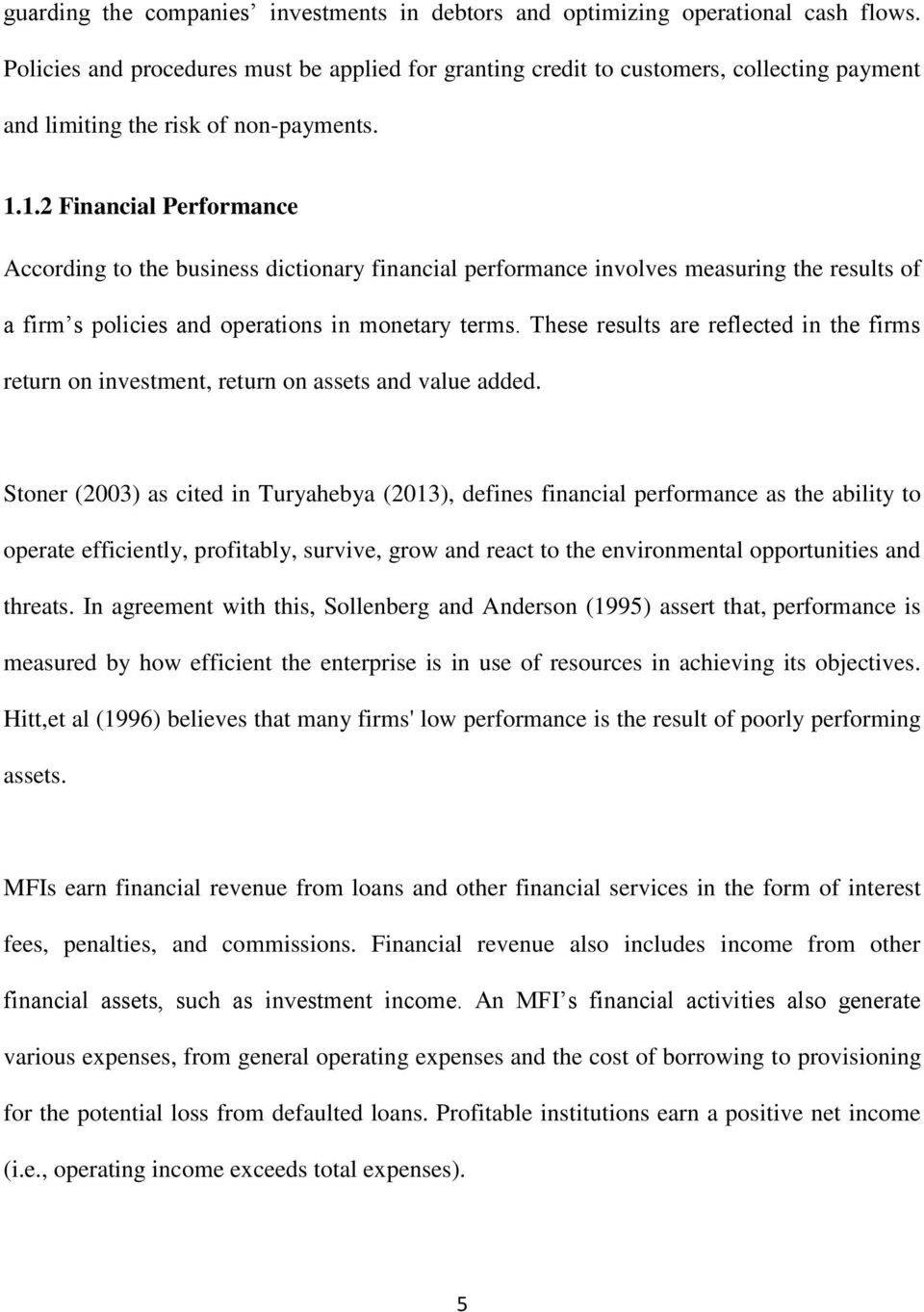 1.2 Financial Performance According to the business dictionary financial performance involves measuring the results of a firm s policies and operations in monetary terms.