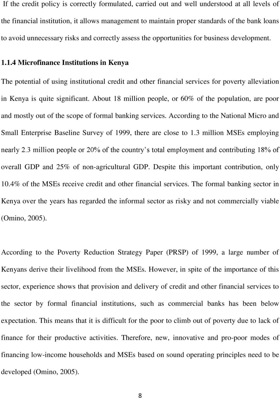 1.4 Microfinance Institutions in Kenya The potential of using institutional credit and other financial services for poverty alleviation in Kenya is quite significant.