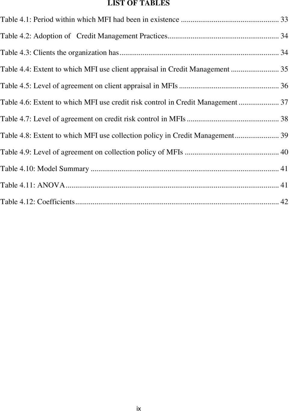 6: Extent to which MFI use credit risk control in Credit Management... 37 Table 4.7: Level of agreement on credit risk control in MFIs... 38 Table 4.