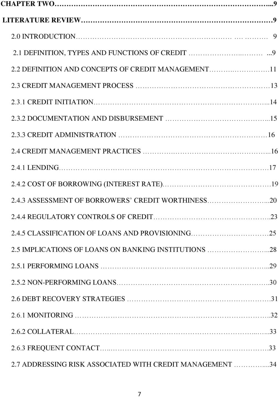 ..20 2.4.4 REGULATORY CONTROLS OF CREDIT..23 2.4.5 CLASSIFICATION OF LOANS AND PROVISIONING 25 2.5 IMPLICATIONS OF LOANS ON BANKING INSTITUTIONS...28 2.5.1 PERFORMING LOANS...29 2.5.2 NON-PERFORMING LOANS.