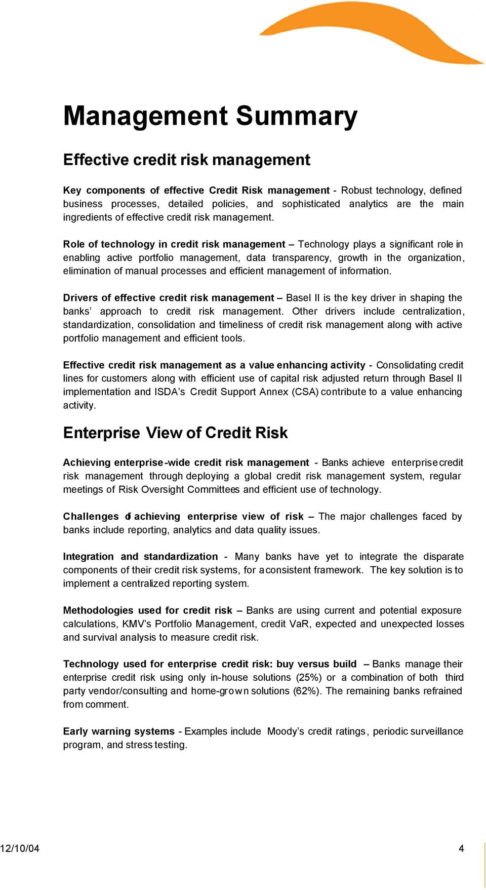 Role of technology in credit risk management Technology plays a significant role in enabling active portfolio management, data transparency, growth in the organization, elimination of manual