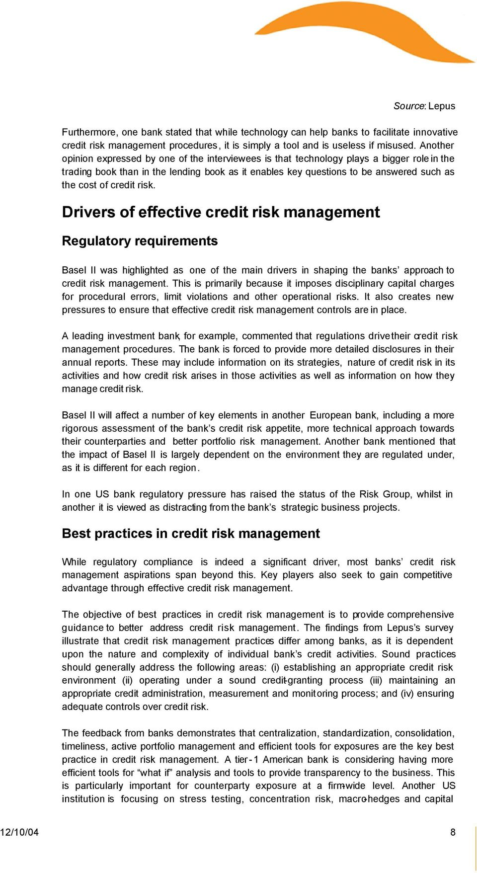 credit risk. Drivers of effective credit risk management Regulatory requirements Basel II was highlighted as one of the main drivers in shaping the banks approach to credit risk management.