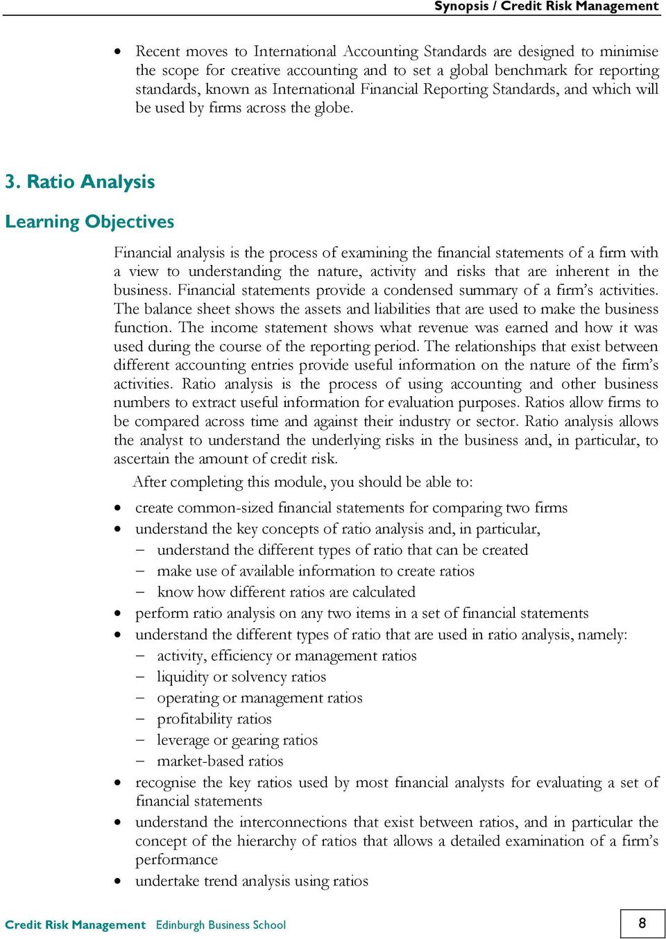 Ratio Analysis Learning Objectives Financial analysis is the process of examining the financial statements of a firm with a view to understanding the nature, activity and risks that are inherent in
