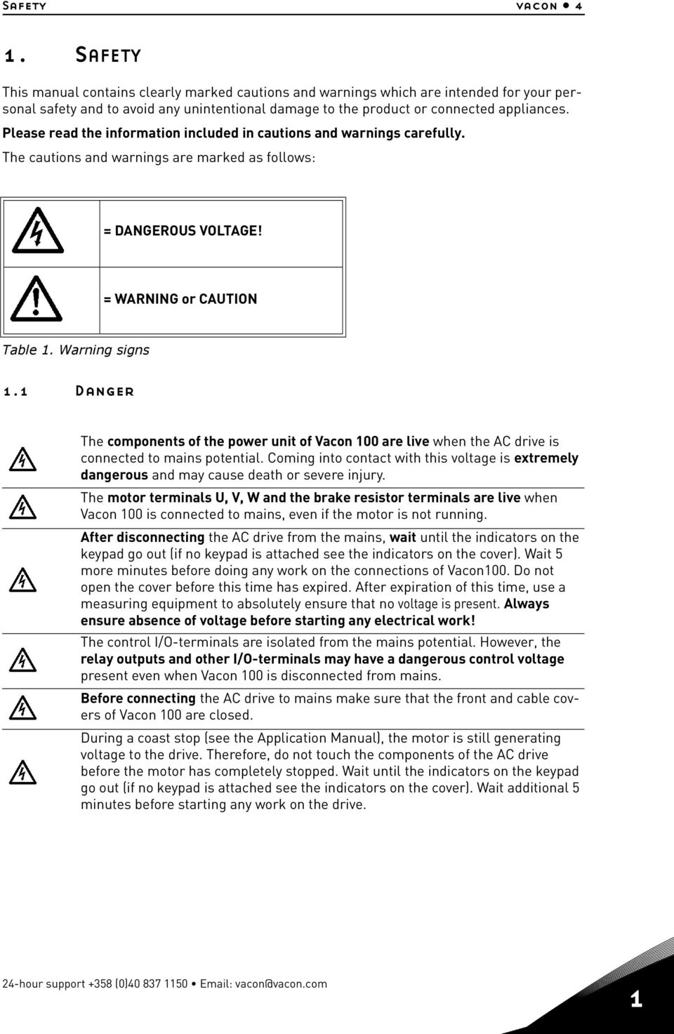 Please read the information included in cautions and warnings carefully. The cautions and warnings are marked as follows: = DANGEROUS VOLTAGE! = WARNING or CAUTION Table 1. Warning signs 1.