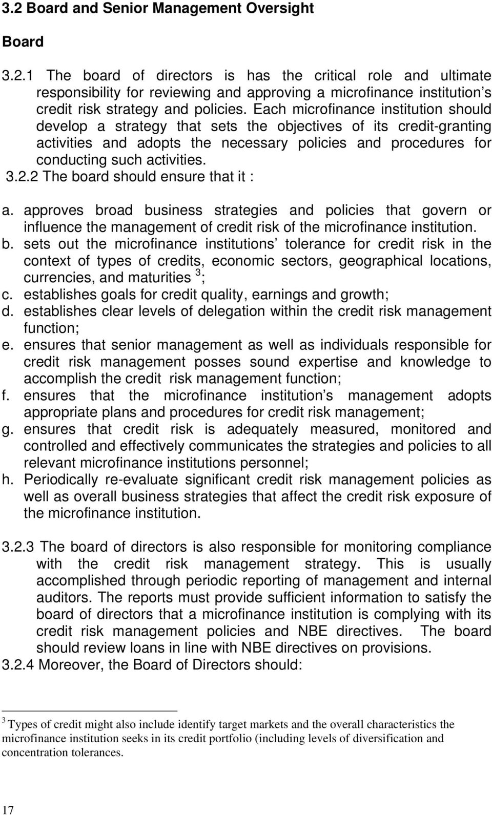 2 The board should ensure that it : a. approves broad business strategies and policies that govern or influence the management of credit risk of the microfinance institution. b. sets out the microfinance institutions tolerance for credit risk in the context of types of credits, economic sectors, geographical locations, currencies, and maturities 3 ; c.