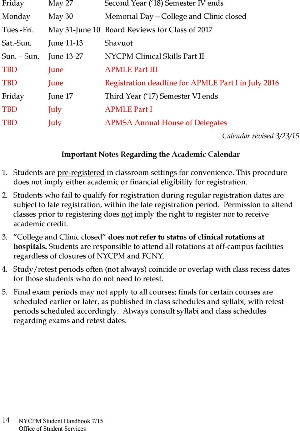 I TBD July APMSA Annual House of Delegates Important Notes Regarding the Academic Calendar Calendar revised 3/23/15 1. Students are pre-registered in classroom settings for convenience.