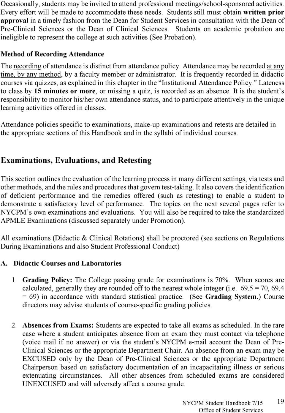 Students on academic probation are ineligible to represent the college at such activities (See Probation).