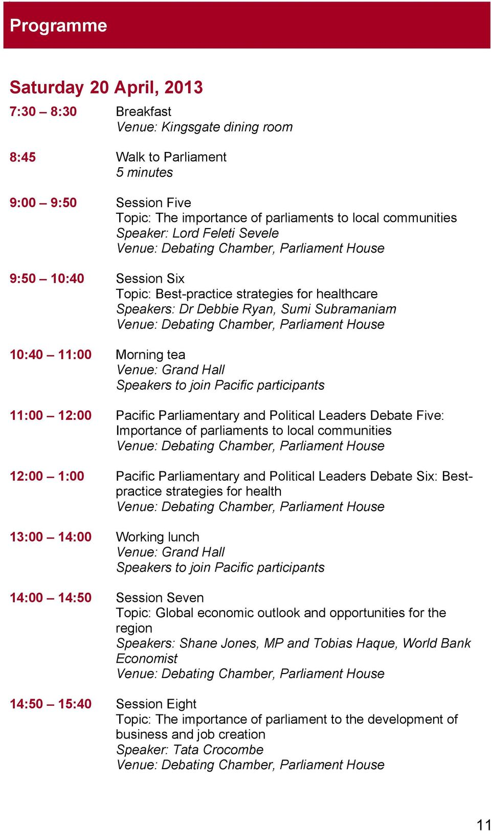 Chamber, Parliament House 10:40 11:00 Morning tea Venue: Grand Hall Speakers to join Pacific participants 11:00 12:00 Pacific Parliamentary and Political Leaders Debate Five: Importance of