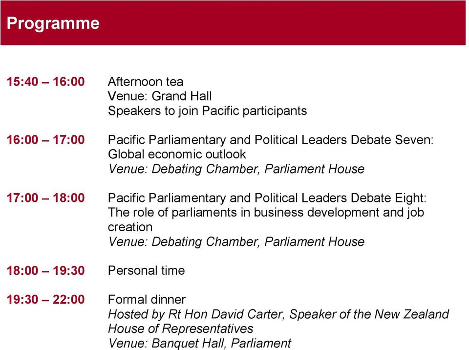 Leaders Debate Eight: The role of parliaments in business development and job creation Venue: Debating Chamber, Parliament House 18:00 19:30