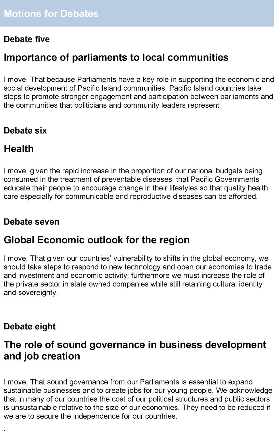 Debate six Health I move, given the rapid increase in the proportion of our national budgets being consumed in the treatment of preventable diseases, that Pacific Governments educate their people to