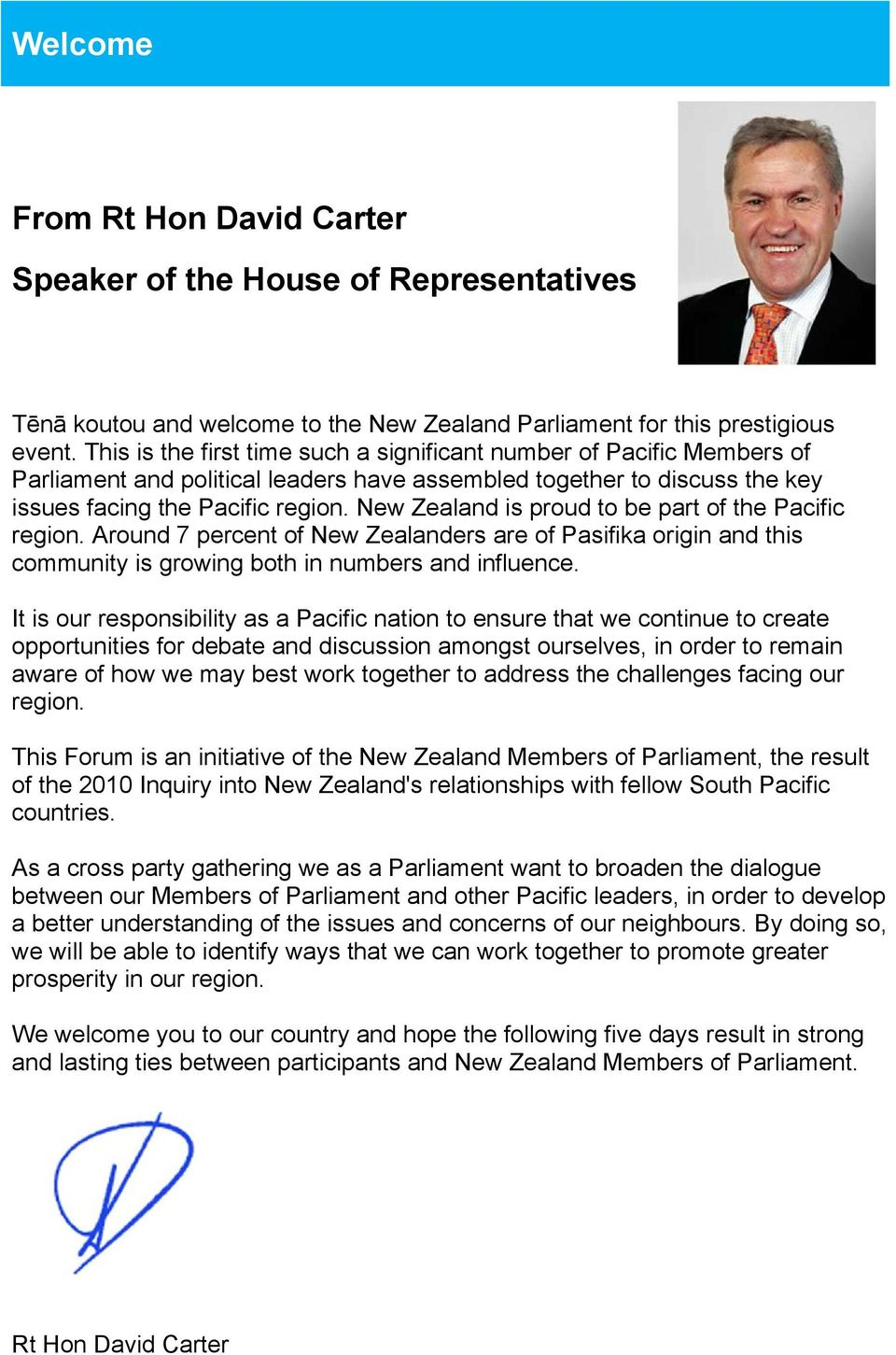New Zealand is proud to be part of the Pacific region. Around 7 percent of New Zealanders are of Pasifika origin and this community is growing both in numbers and influence.