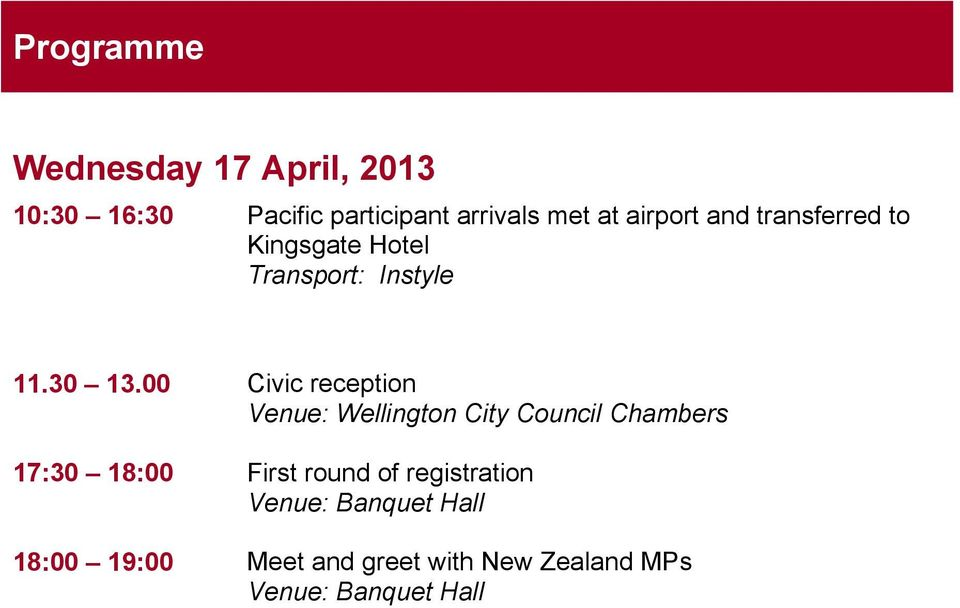 00 Civic reception Venue: Wellington City Council Chambers 17:30 18:00 First round