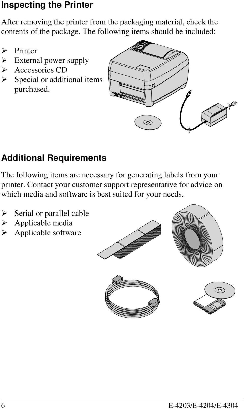 Additional Requirements The following items are necessary for generating labels from your printer.