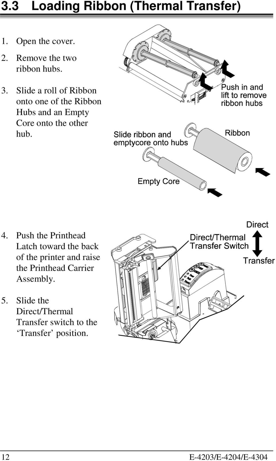 Push the Printhead Latch toward the back of the printer and raise the Printhead Carrier